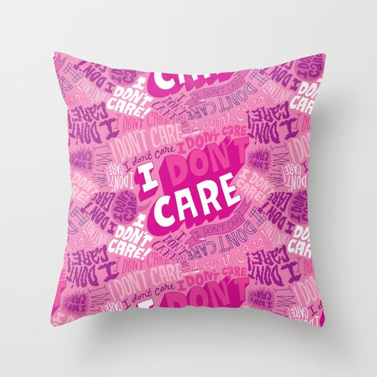 I DON'T CARE! Throw Pillow