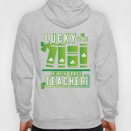 Lucky To Be A Eighth Grade Teacher St. Patrick's Day Hoody