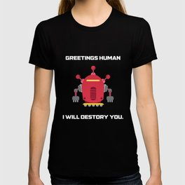 Greeting Human I Will Destroy You T Shirt T-shirt