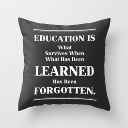 Education is what survives B. F. Skinner Inspirational Quotes Throw Pillow