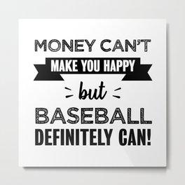 Baseball makes you happy gift Metal Print