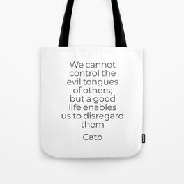 We cannot control the evil tongues of others - Stoic quote Tote Bag