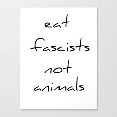 eat fascists not animals Canvas Print