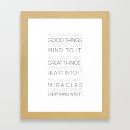 You Can Achieve Good Things, Great Things, Miracles Framed Art Print