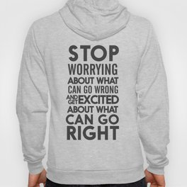 Stop worrying about what can go wrong, get excited about can go right, believe, life, future Hoody