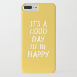 It's a Good Day to Be Happy - Yellow iPhone Case