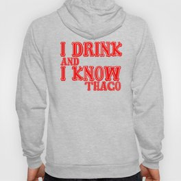 I Drink and Know THACO Hoody