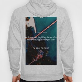 Paulo Coelho Quote  You drown not by falling into a river, but by staying submerged in it. Hoody