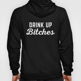 Drink Up Bitches Funny Quote Hoody