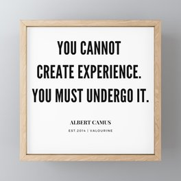 Albert Camus Quote | You Cannot Create Experience. You Must Undergo It Framed Mini Art Print