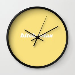 bitch relax Wall Clock