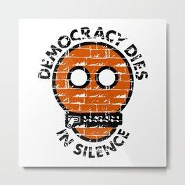 Democracy Dies In Silence Metal Print