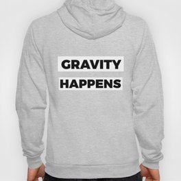 Funny & Awesome Gravity Tshirt Design Gravity Happens Hoody