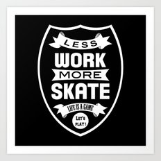 Less work more skate Art Print