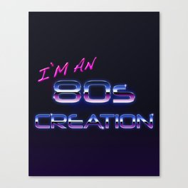 I'm an 80s creation  Canvas Print