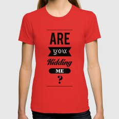Are you kidding me ? Womens Fitted Tee Red MEDIUM