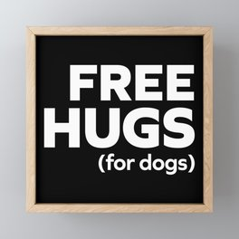 Free Hugs Dogs Funny Quote Framed Mini Art Print
