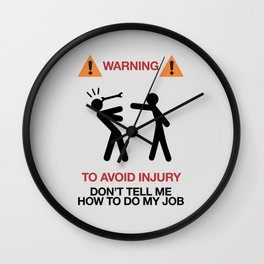 Warning, to avoid injury, Don't Tell Me How To Do My Job, fun road sign, traffic, humor Wall Clock