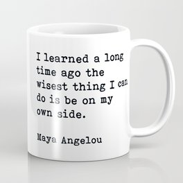 I Learned A Long Time Ago To Be On My Own Side Maya Angelou Quote Coffee Mug