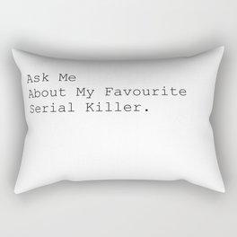 Ask Me About My Favourite Serial Killer. Rectangular Pillow