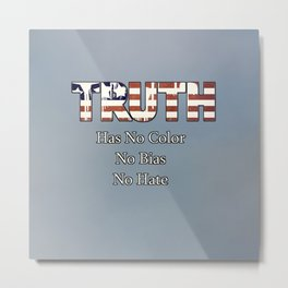 Truth Has No Color, No Bias, No Hate Metal Print