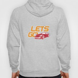 Lets Go Car Racing Auto Speedway Automobile Automotive Racers Gift Hoody