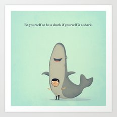 Be yourself or be a shark if yourself is a shark. Art Print