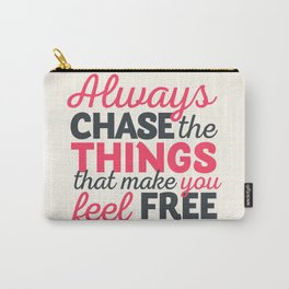 Always chase the things that make you feel happy, inspiraitonal quote, take risks, grab chances Carry-All Pouch