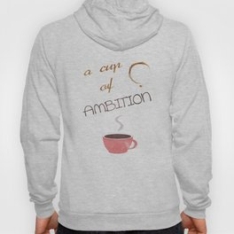 A cup of ambition - coffee quote Hoody