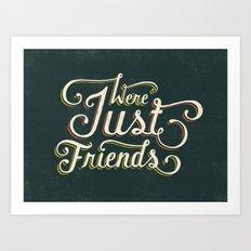 We're Just Friends Art Print