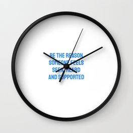 BE THE REASON SOMEONE FEELS SEEN, HEARD AND SUPPORTED Wall Clock
