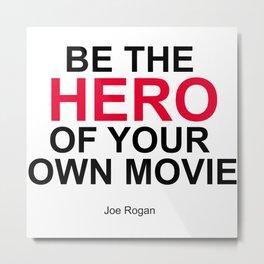 """""""Be the Hero of your own movie"""" Joe Rogan Metal Print"""