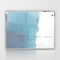 Where I create, there I am true. Quote Rainer Maria Rilke Laptop & iPad Skin