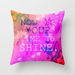Now is your time to Shine Throw Pillow