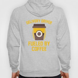 Delivery Driver Fueled By Coffee Hoody