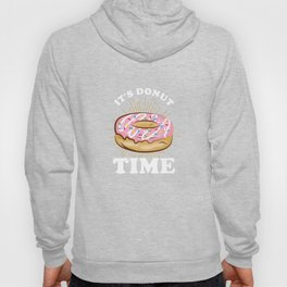 Donut Time Humorous Food Foodie Humor Doughnut Lovers Hoody