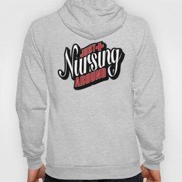 Just Nursing Around Hoody