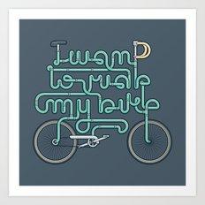 I want to ride my bike Art Print