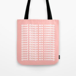 good things are coming. Tote Bag