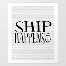 Ship Happens Art Print
