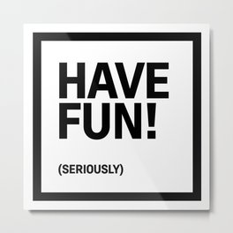 Motivational & Inspirational Quotes - Have Fun (seriously) MMS 480 Metal Print