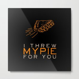 I Threw My Pie for You 2 - Orange is the New Black Metal Print