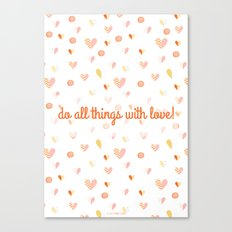 Do all things with Love! Canvas Print