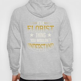 It's A Florist Thing You Wouldn't Understand Hoody
