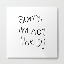 Sorry, I'm not a Dj Metal Print