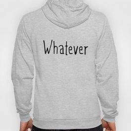Whatever Hoody