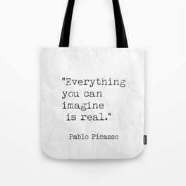 Everything you can imagine is real. Tote Bag
