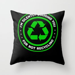 Silently Judging For Not Recycling Throw Pillow