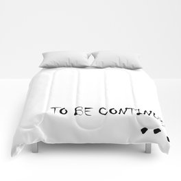 To be continued Comforters