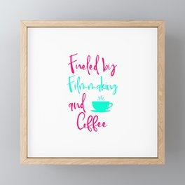 Fueled by Filmmaking and Coffee Filmmaker Production Quote Framed Mini Art Print